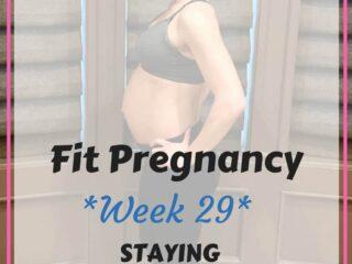 Fit Pregnancy Week 29