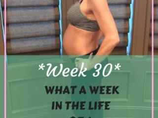 Week 30 Fit Pregnancy update