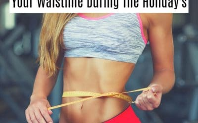 7 Ways To Avoid Sabotaging Your Waistline During the Holiday Season