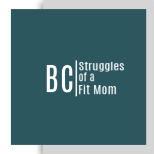 Struggles Of A Fit Mom